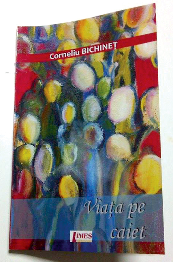 """Viata pe caiet"", vãzutã de prozatorul Corneliu Bichinet"