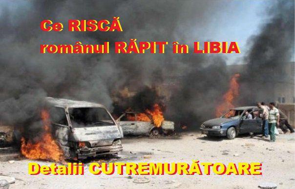 CULISELE unei AFACERI COMPLICATE. Românul RĂPIT în Libia, prins în MIJLOCUL unui RĂZBOI INTERNAȚIONAL al PETROLULUI