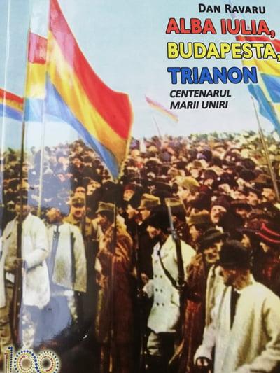 "Profesorul Dan Ravaru încheie seria volumelor dedicate Marii Uniri: ""Alba Iulia, Budapesta, Trianon"""